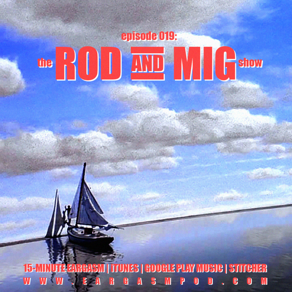 019: The Rod And Mig Show