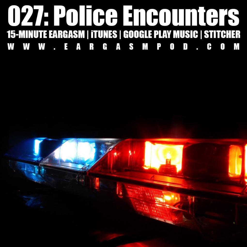 027: Police Encounters