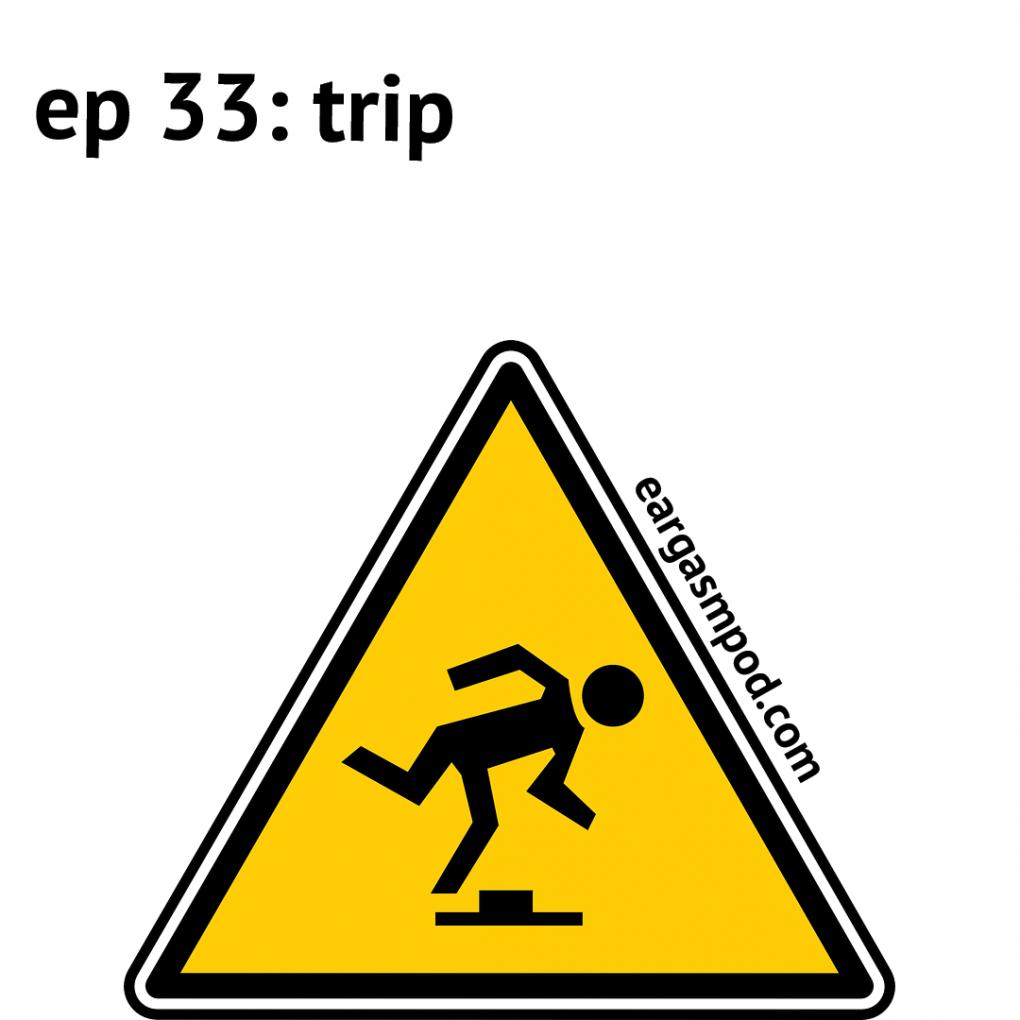 033: Trip