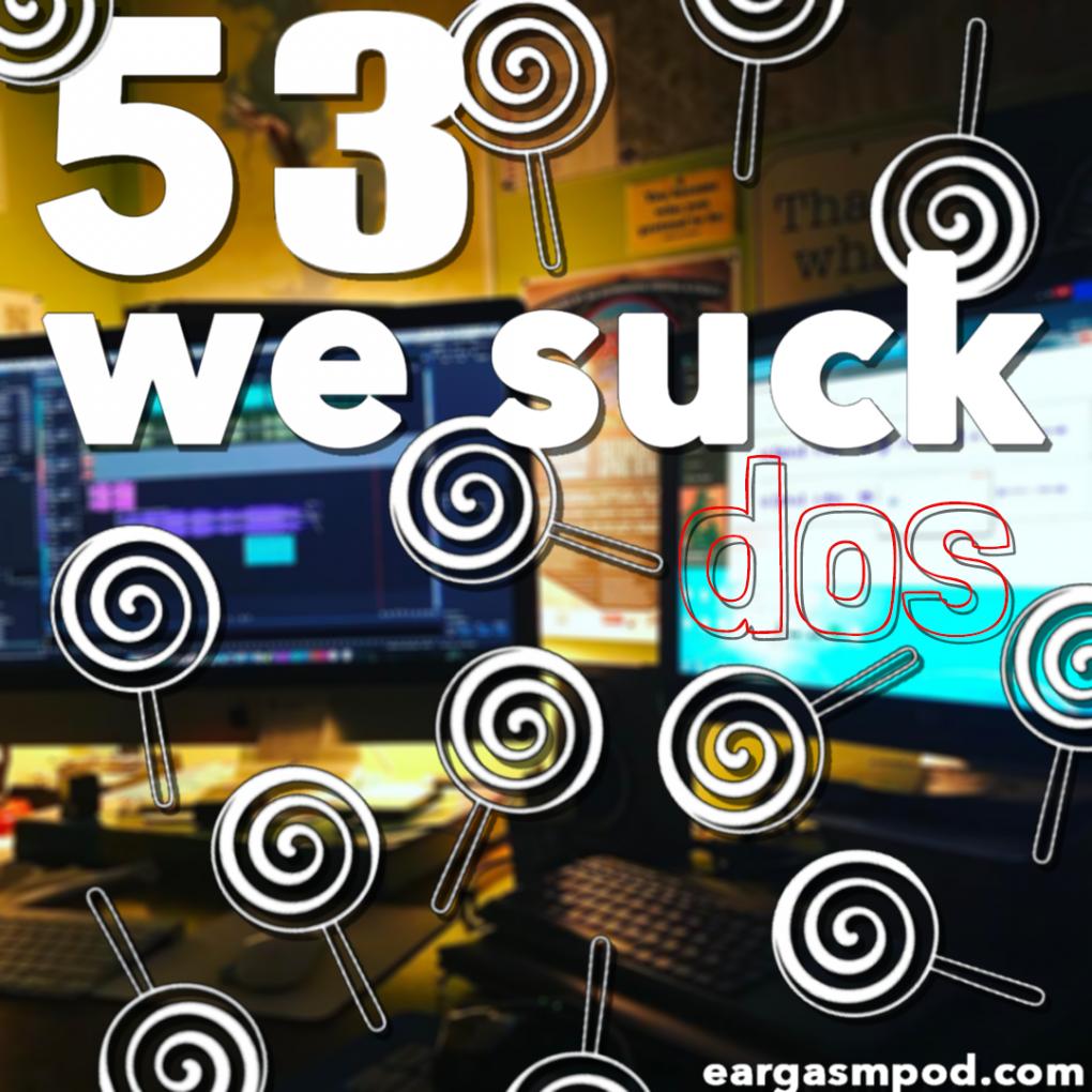 053: We Suck Dos