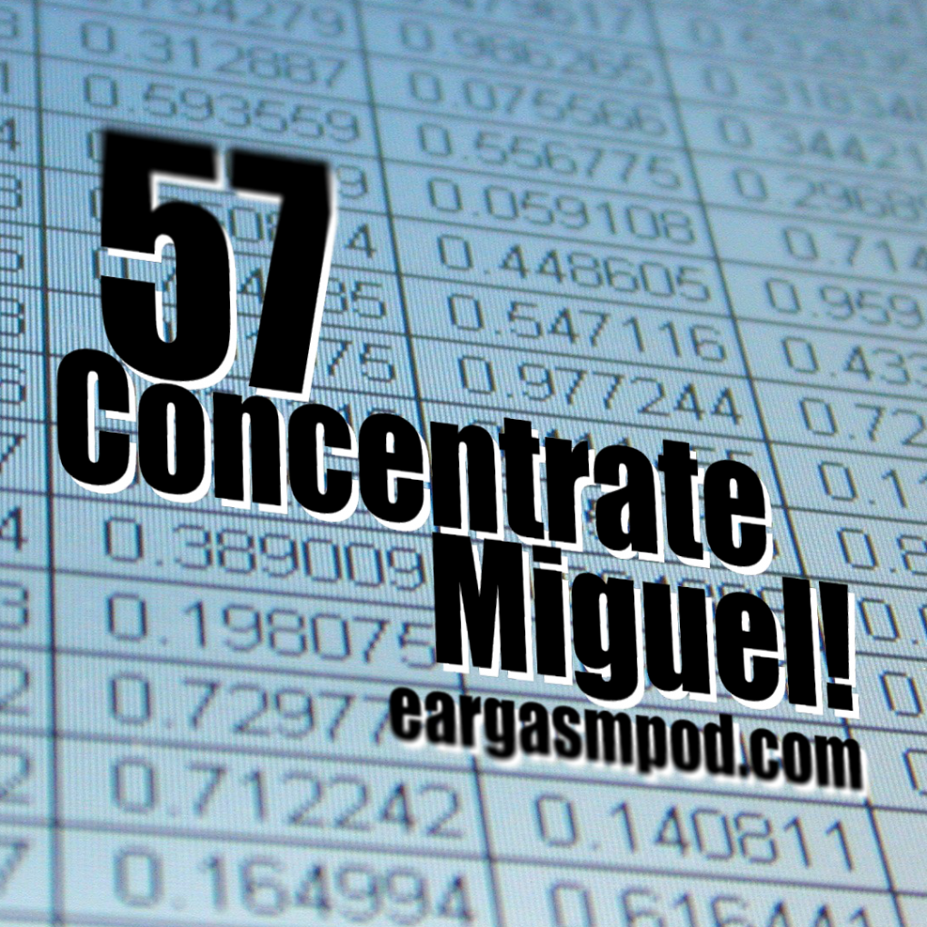 057: Concentrate Miguel!