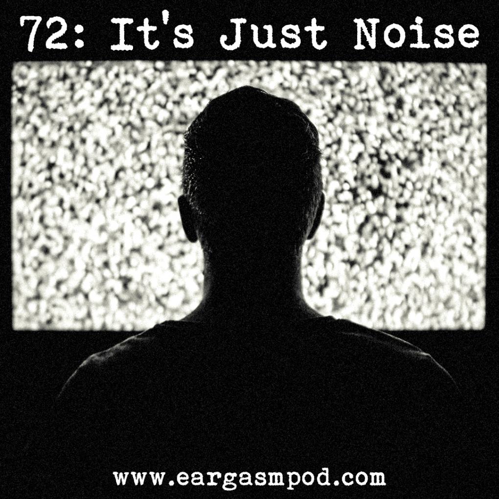 072: It's Just Noise