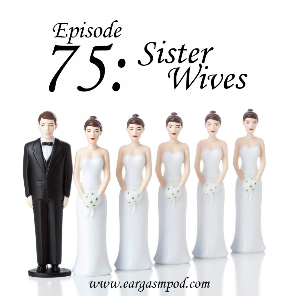 075: Sister Wives