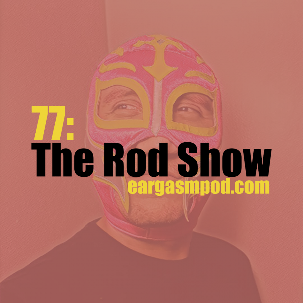 077: The Rod Show