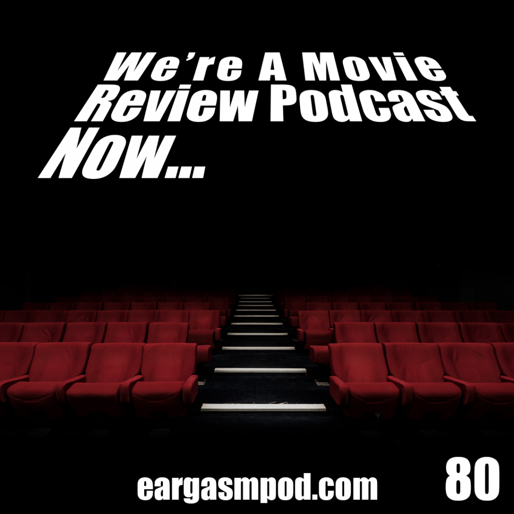 080: We're A Movie Review Podcast Now