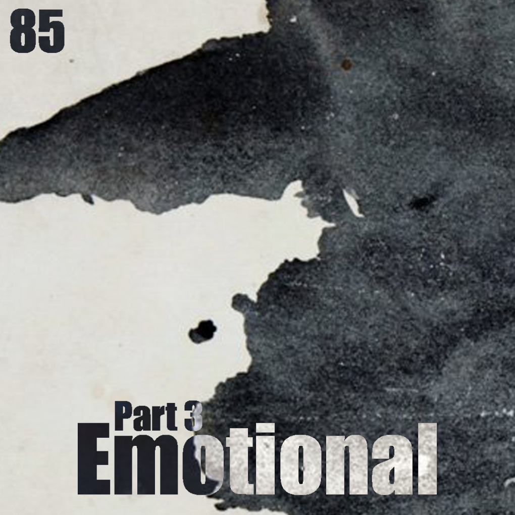 085: (Pt. 3) Emotional