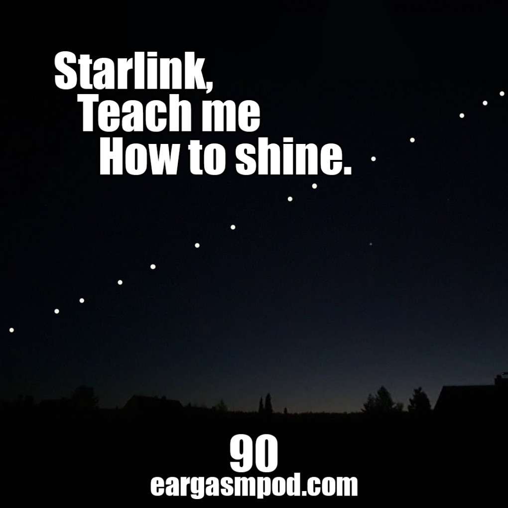 090: Starlink, Teach Me How To Shine