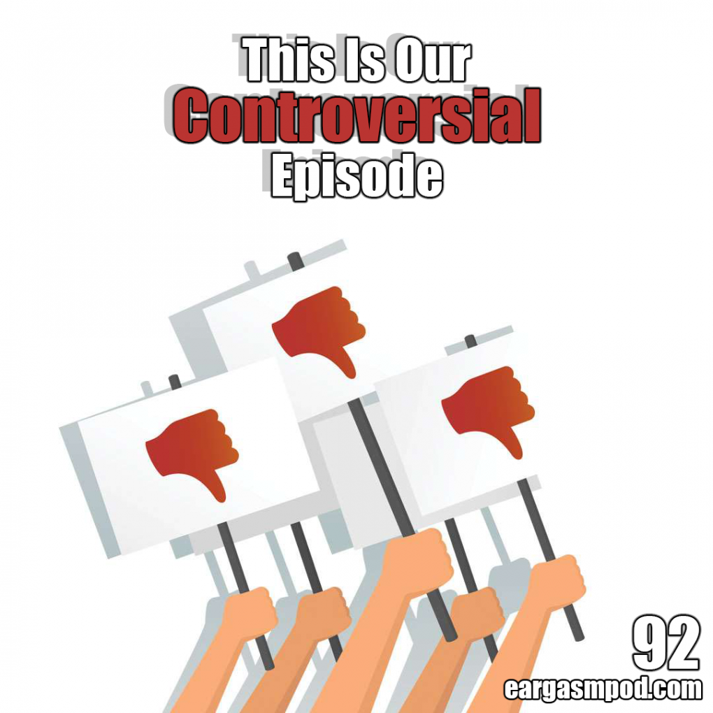 092: This Is Our Controversial Episode