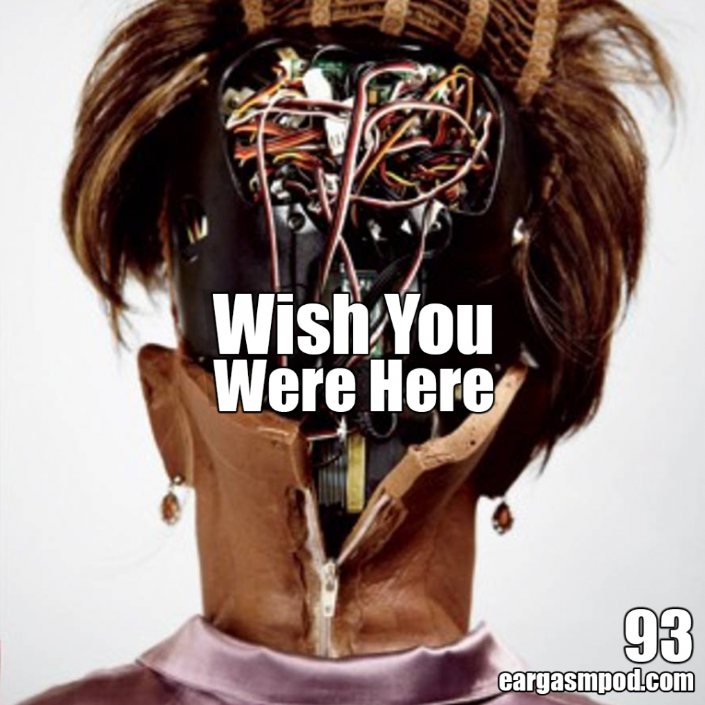 093: Wish You Were Here